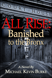 All Rise:  Banished to the Bronx by Michael Kevin Burke