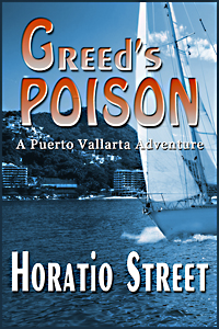 Greeds Poison A Puerto Vallarta Adventure by Horatio Street