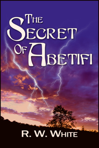 The Secret of Abetifi by R W White