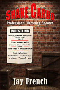 Shane Carbo Professional Wrestling Shooter by Jay French
