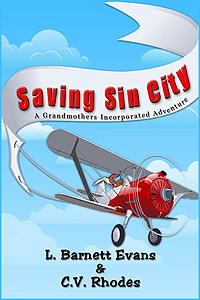 Saving Sin City a Grandmothers Incorporated Adventure by L. Barnett Evans & C.V. Rhodes